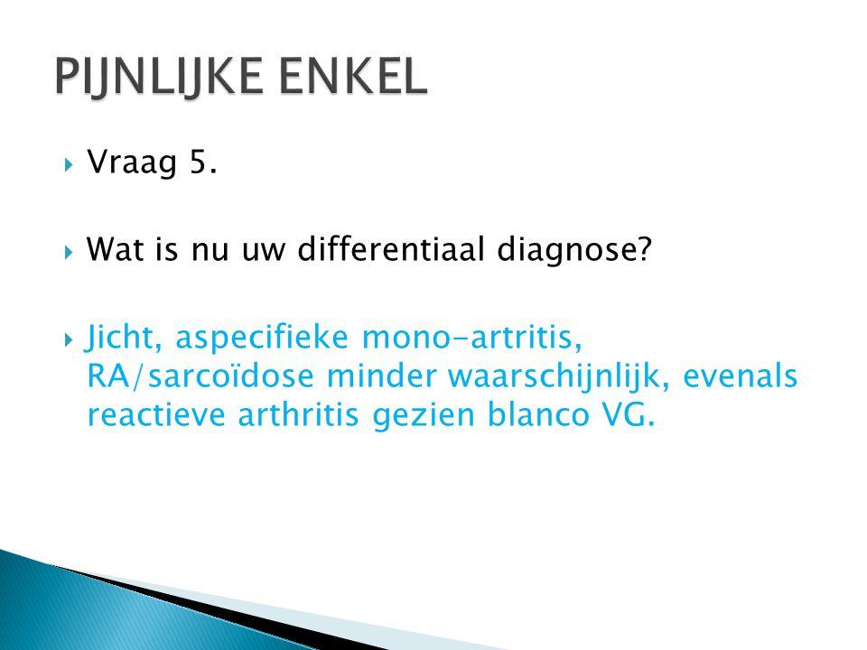  Vraag 5. Wat is nu uw differentiaal diagnose.