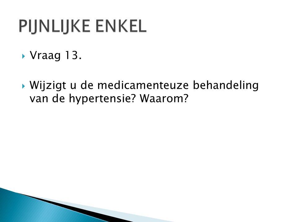  Vraag 13.  Wijzigt u de medicamenteuze behandeling van de hypertensie? Waarom?