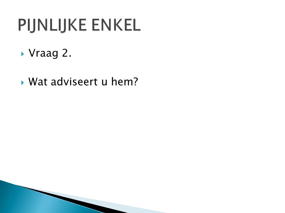  Vraag 2.  Wat adviseert u hem?