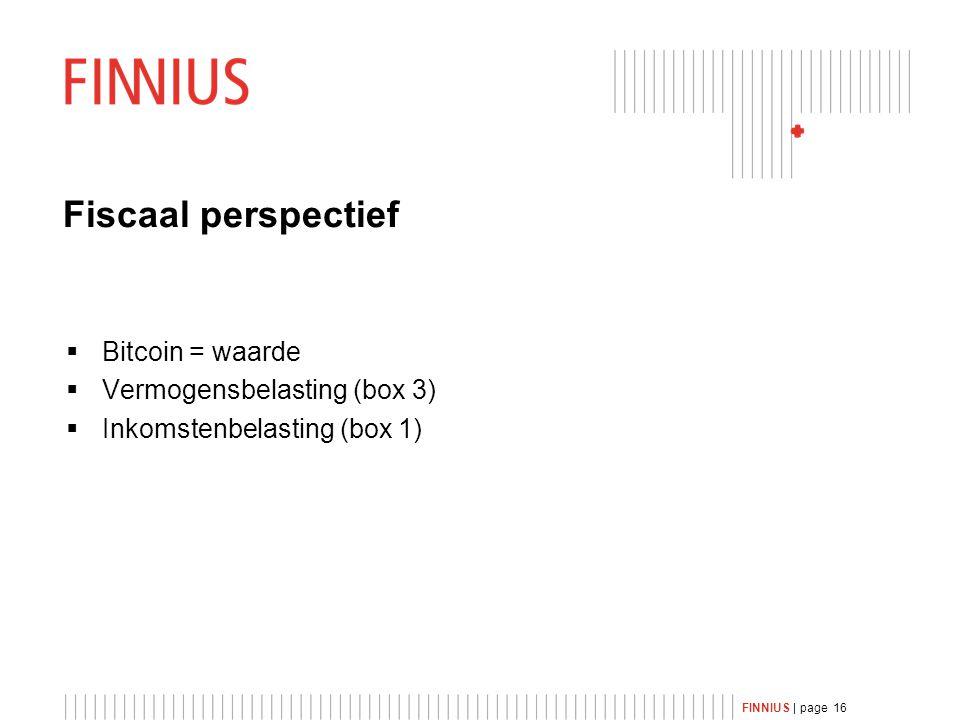 FINNIUS | page 16 Fiscaal perspectief  Bitcoin = waarde  Vermogensbelasting (box 3)  Inkomstenbelasting (box 1)
