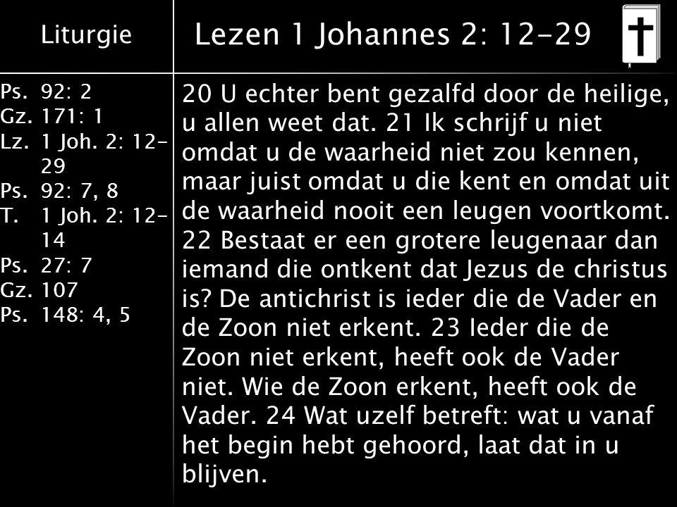 Liturgie Ps.92: 2 Gz.171: 1 Lz.1 Joh. 2: 12- 29 Ps.92: 7, 8 T.1 Joh.