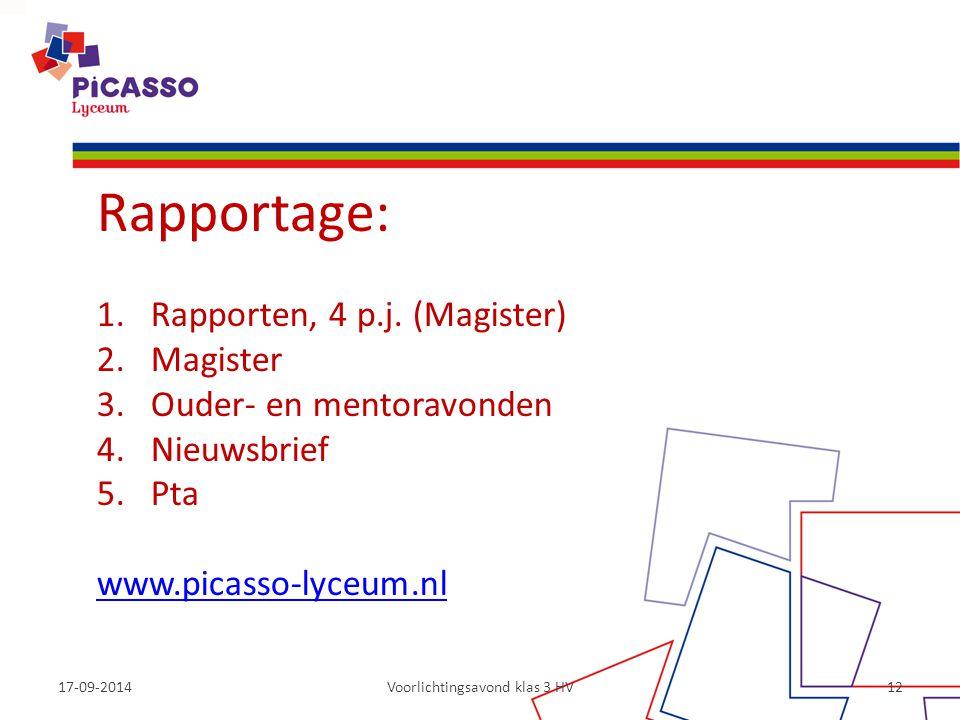 17-09-2014Voorlichtingsavond klas 3 HV12 Rapportage: 1.Rapporten, 4 p.j. (Magister) 2.Magister 3.Ouder- en mentoravonden 4.Nieuwsbrief 5.Pta www.picas