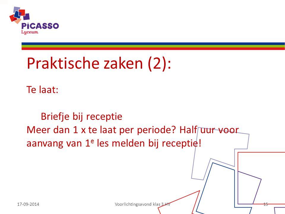17-09-2014Voorlichtingsavond klas 3 HV15 Praktische zaken (2): Te laat: Briefje bij receptie Meer dan 1 x te laat per periode? Half uur voor aanvang v