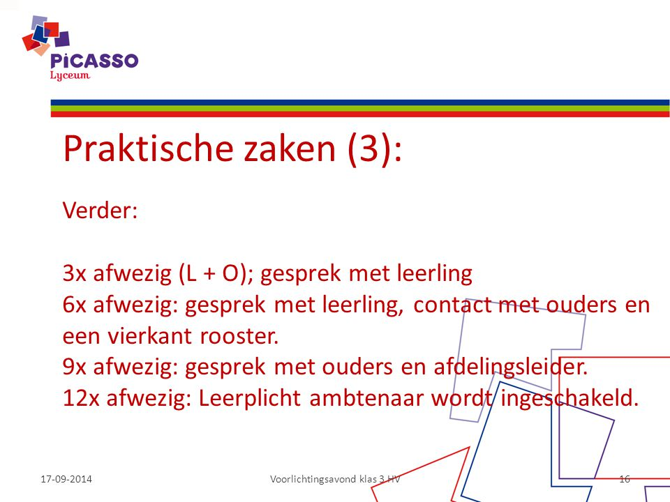 17-09-2014Voorlichtingsavond klas 3 HV16 Praktische zaken (3): Verder: 3x afwezig (L + O); gesprek met leerling 6x afwezig: gesprek met leerling, cont