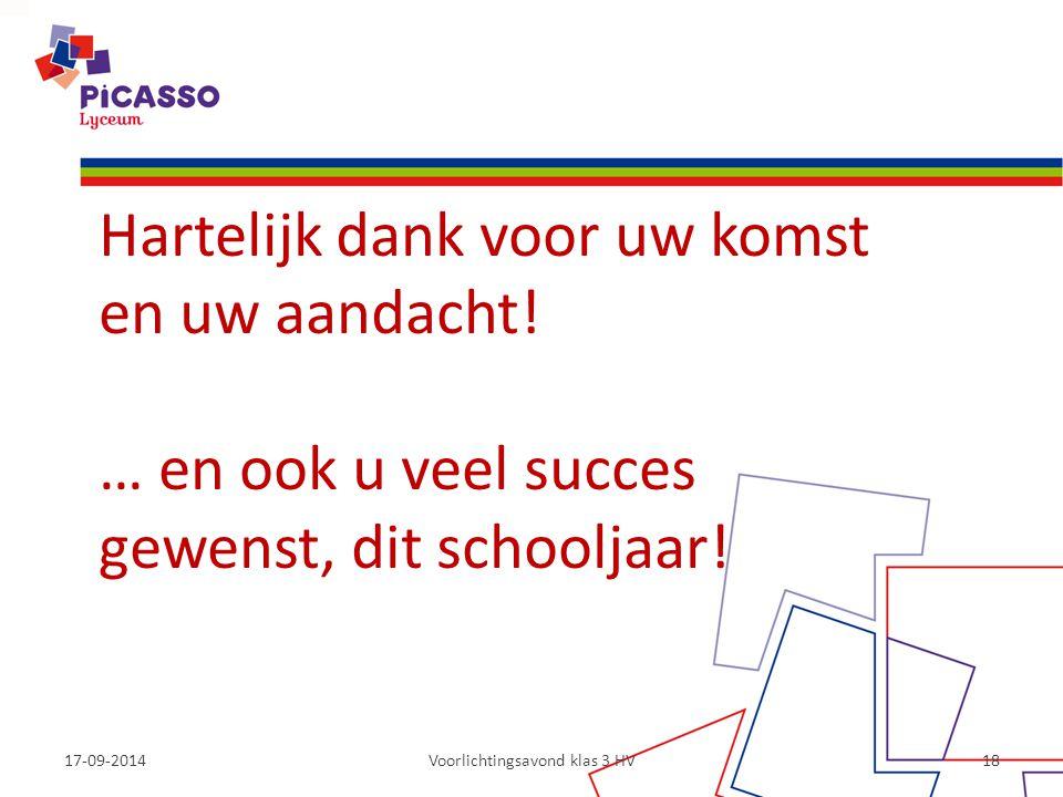 17-09-2014Voorlichtingsavond klas 3 HV18 Hartelijk dank voor uw komst en uw aandacht! … en ook u veel succes gewenst, dit schooljaar!