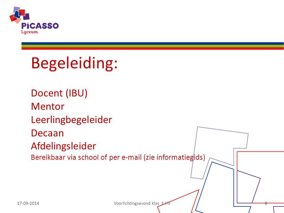 17-09-2014Voorlichtingsavond klas 3 HV8 Begeleiding: Docent (IBU) Mentor Leerlingbegeleider Decaan Afdelingsleider Bereikbaar via school of per e-mail