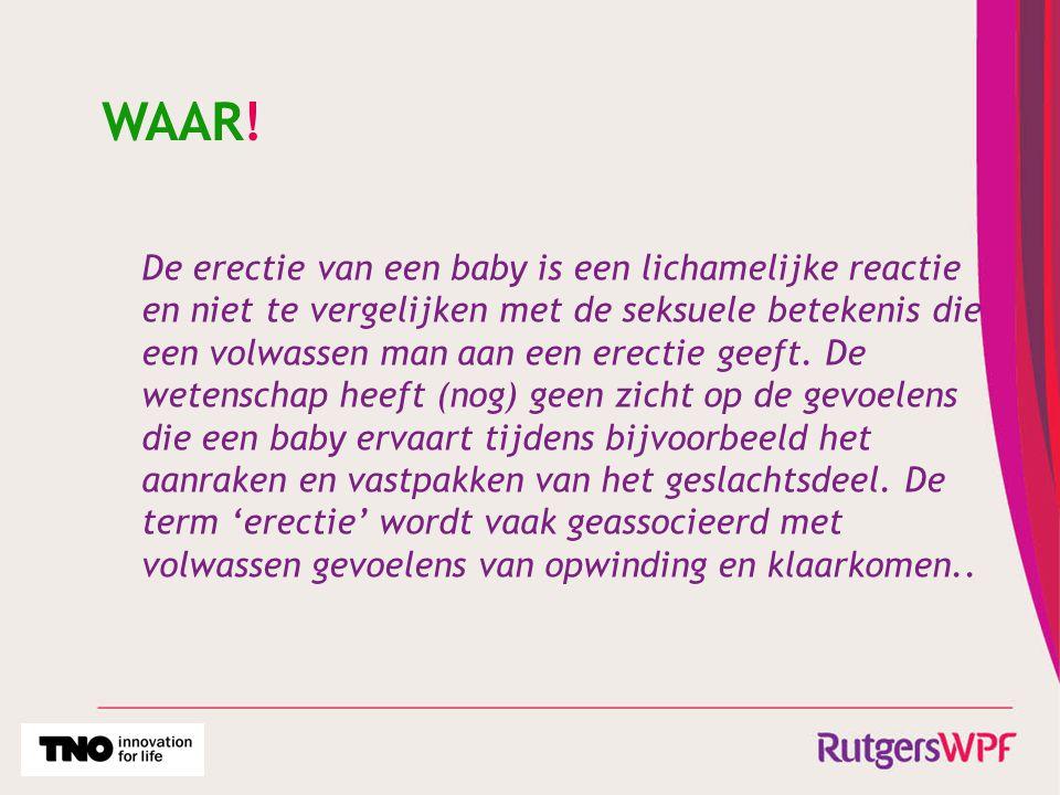 WAAR! De erectie van een baby is een lichamelijke reactie en niet te vergelijken met de seksuele betekenis die een volwassen man aan een erectie geeft