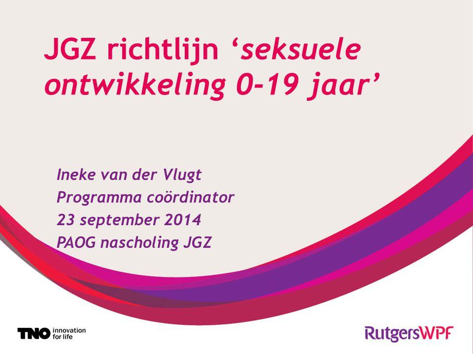 JGZ richtlijn 'seksuele ontwikkeling 0-19 jaar' Ineke van der Vlugt Programma coördinator 23 september 2014 PAOG nascholing JGZ
