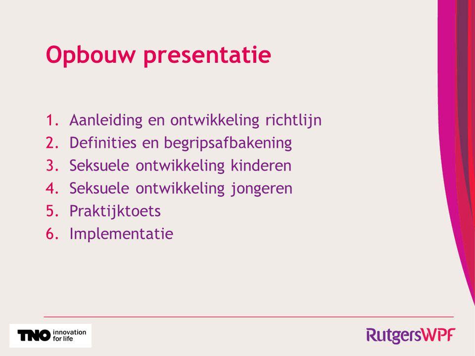 Opbouw presentatie 1.Aanleiding en ontwikkeling richtlijn 2.Definities en begripsafbakening 3.Seksuele ontwikkeling kinderen 4.Seksuele ontwikkeling j