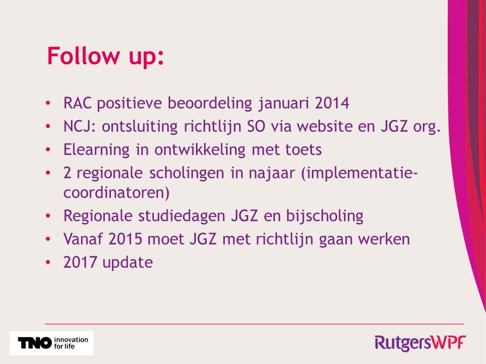 Follow up: RAC positieve beoordeling januari 2014 NCJ: ontsluiting richtlijn SO via website en JGZ org. Elearning in ontwikkeling met toets 2 regional