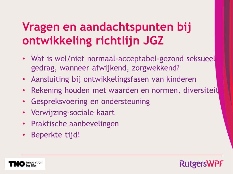 Vragen en aandachtspunten bij ontwikkeling richtlijn JGZ Wat is wel/niet normaal-acceptabel-gezond seksueel gedrag, wanneer afwijkend, zorgwekkend? Aa