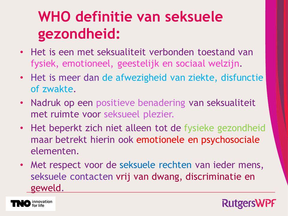 WHO definitie van seksuele gezondheid: Het is een met seksualiteit verbonden toestand van fysiek, emotioneel, geestelijk en sociaal welzijn. Het is me