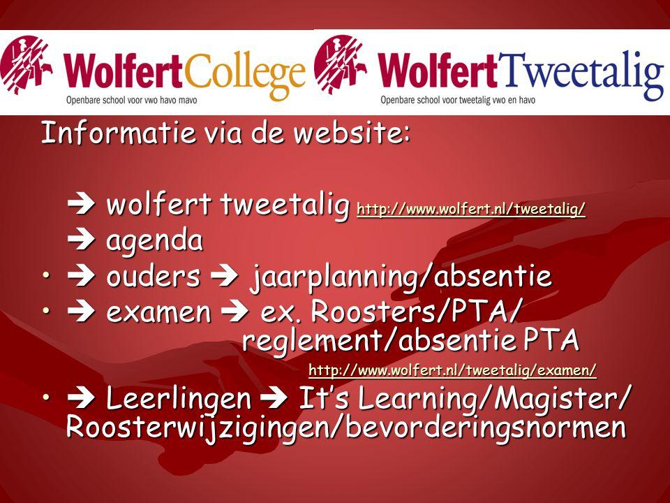 Informatie via de website:  wolfert tweetalig http://www.wolfert.nl/tweetalig/ http://www.wolfert.nl/tweetalig/  agenda  ouders  jaarplanning/absentie  ouders  jaarplanning/absentie  examen  ex.