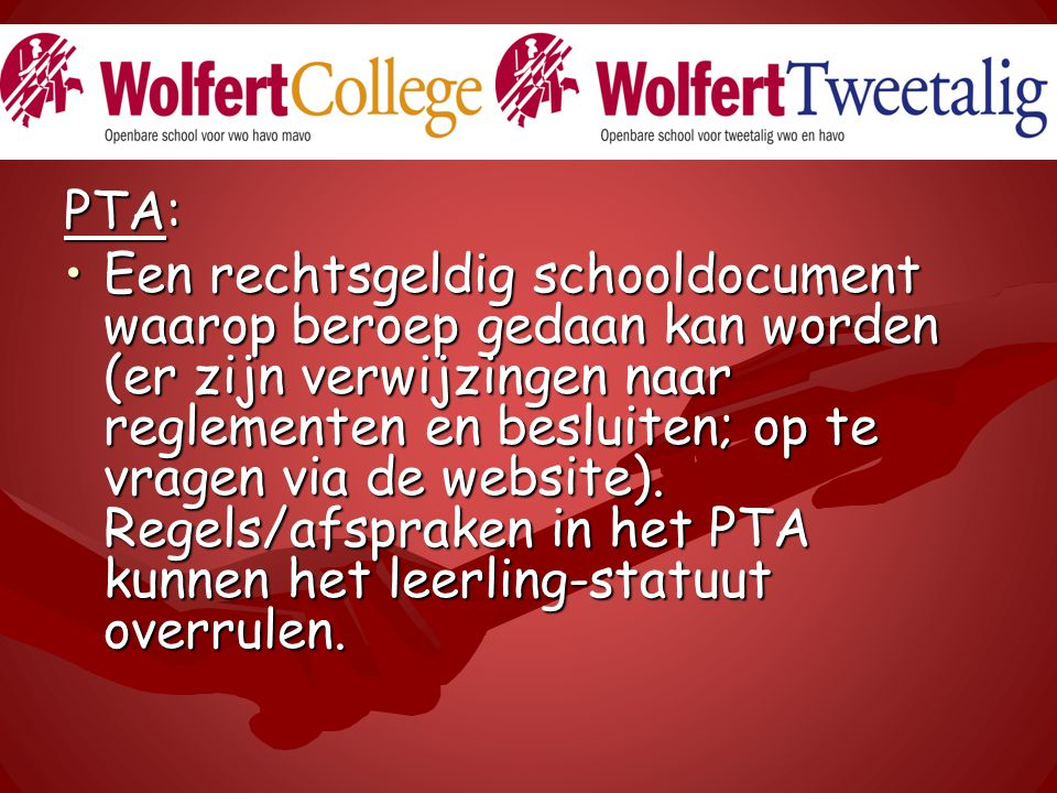 PTA: Een rechtsgeldig schooldocument waarop beroep gedaan kan worden (er zijn verwijzingen naar reglementen en besluiten; op te vragen via de website).