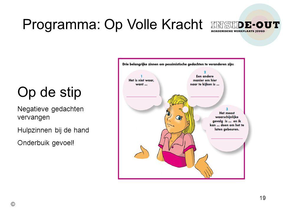 Programma: Op Volle Kracht Op de stip Negatieve gedachten vervangen Hulpzinnen bij de hand Onderbuik gevoel! 19 ©