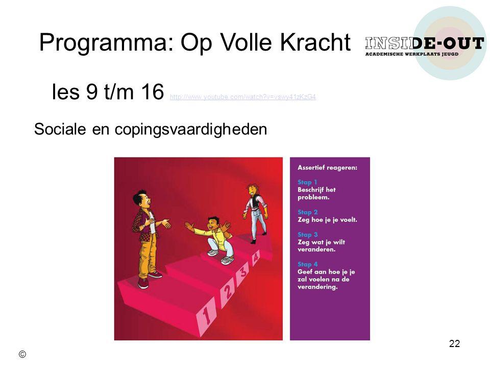 les 9 t/m 16 http://www.youtube.com/watch?v=vswy41zKzG4 http://www.youtube.com/watch?v=vswy41zKzG4 Sociale en copingsvaardigheden Programma: Op Volle