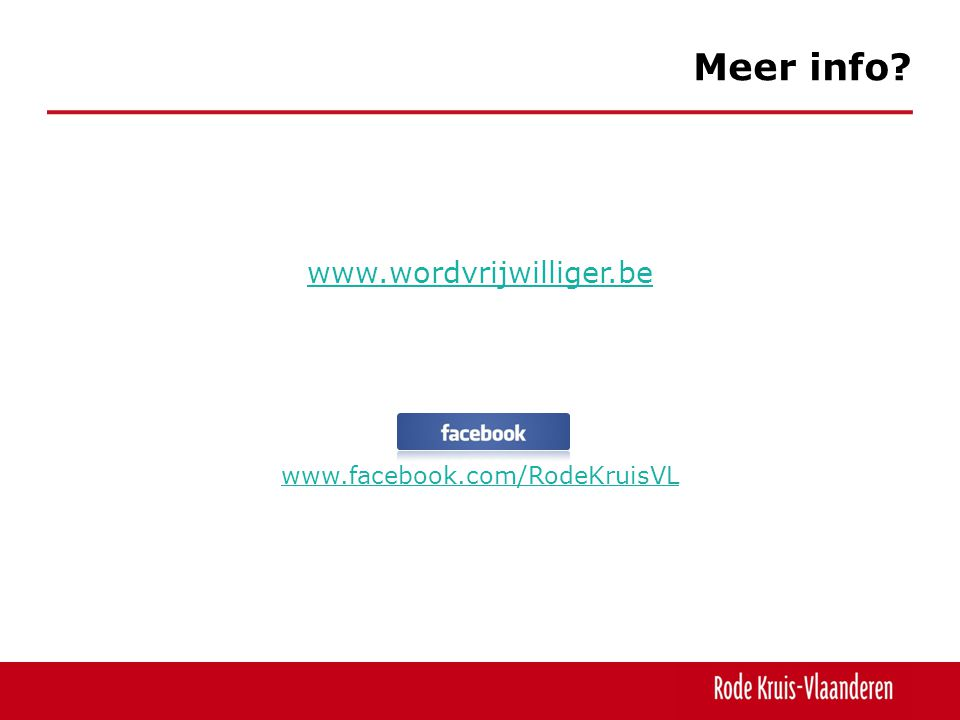 www.wordvrijwilliger.be www.facebook.com/RodeKruisVL Meer info