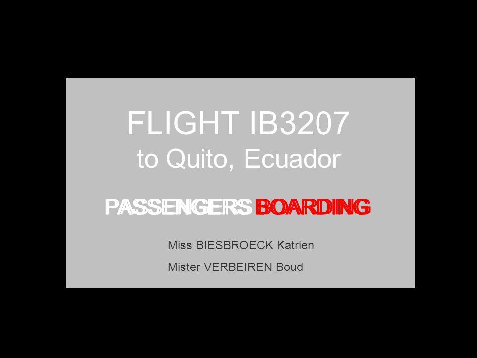FLIGHT IB3207 to Quito, Ecuador PASSENGERS BOARDING Miss BIESBROECK Katrien Mister VERBEIREN Boud