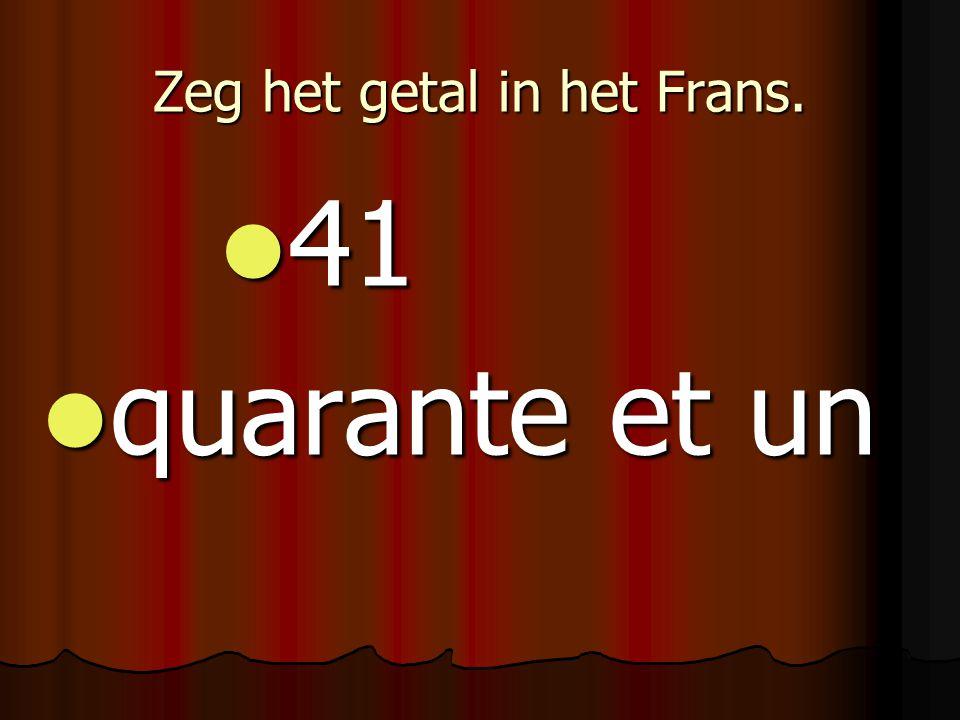 Zeg het getal in het Frans. 41 41 quarante et un quarante et un