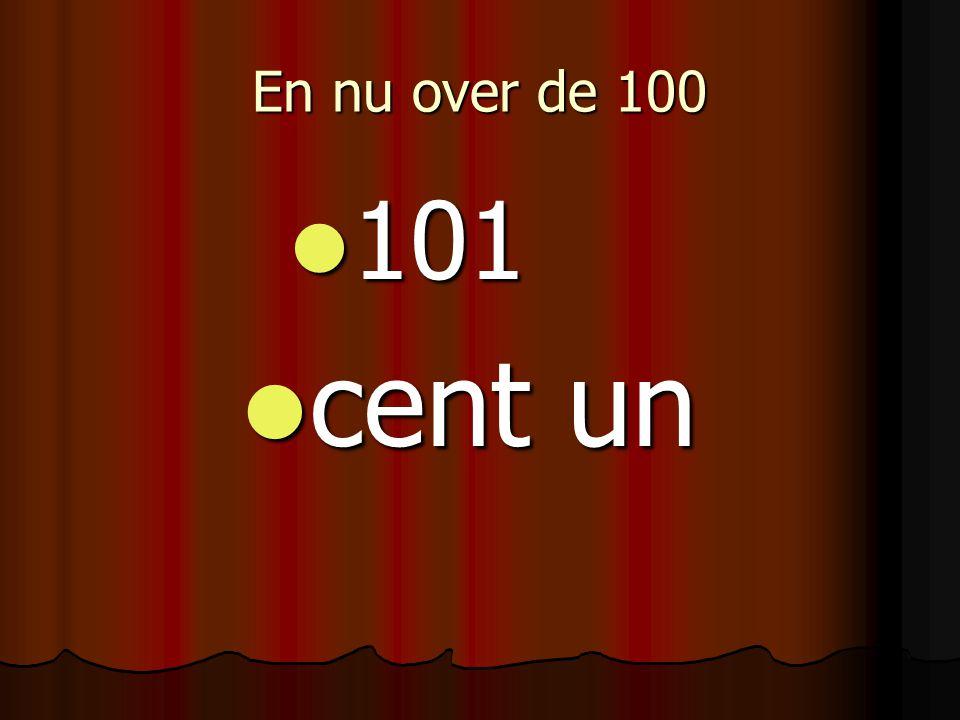 En nu over de 100 101 101 cent un cent un