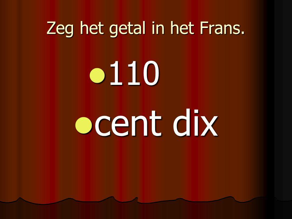 Zeg het getal in het Frans. 110 110 cent dix cent dix