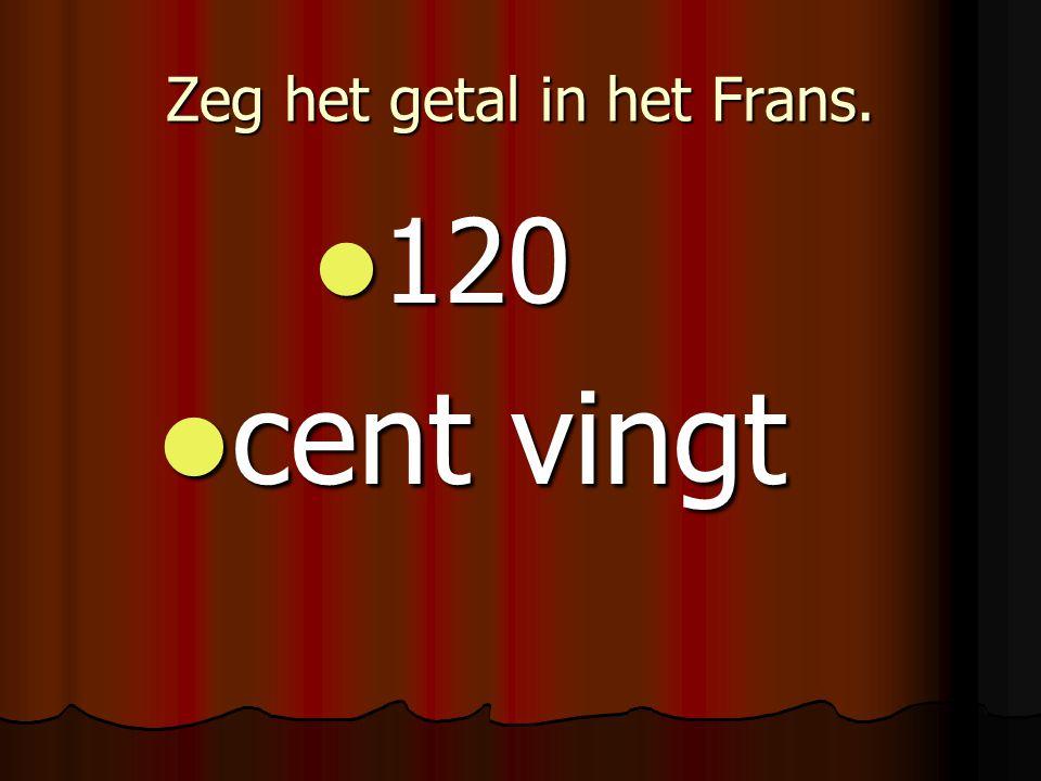 Zeg het getal in het Frans. 120 120 cent vingt cent vingt