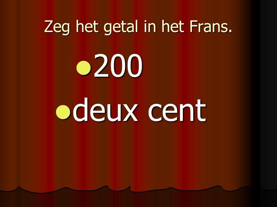 Zeg het getal in het Frans. 200 200 deux cent deux cent