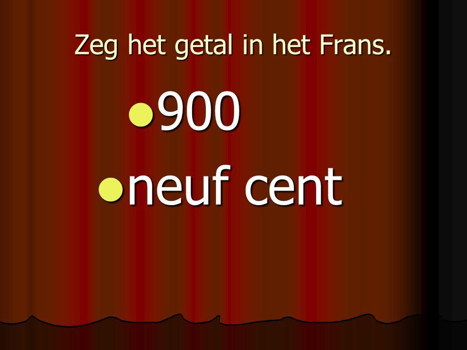 Zeg het getal in het Frans. 900 900 neuf cent neuf cent