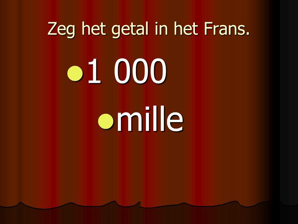 Zeg het getal in het Frans. 1 000 1 000 mille mille
