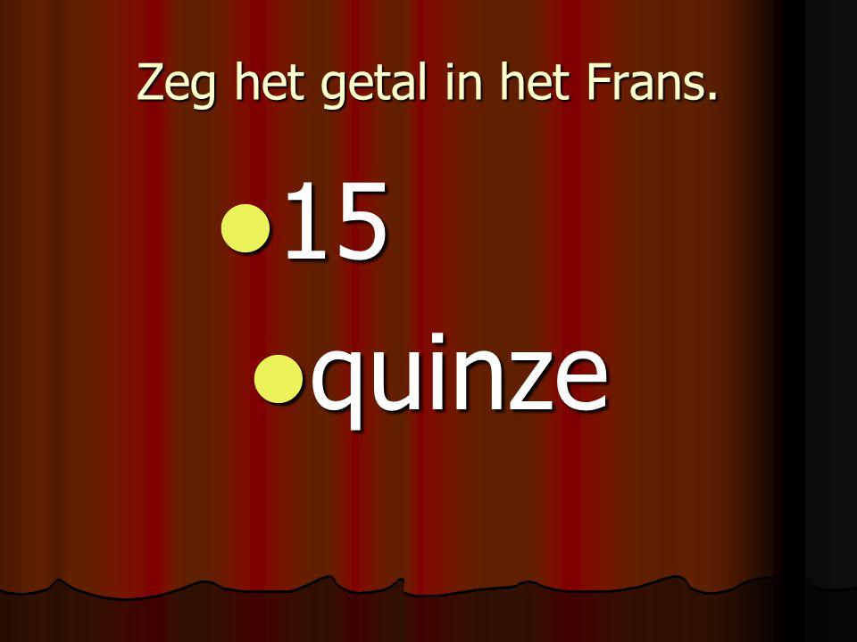 Zeg het getal in het Frans. 20 20 vingt vingt