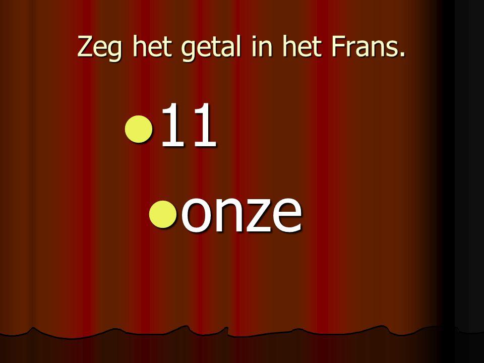 Zeg het getal in het Frans. 11 11 onze onze