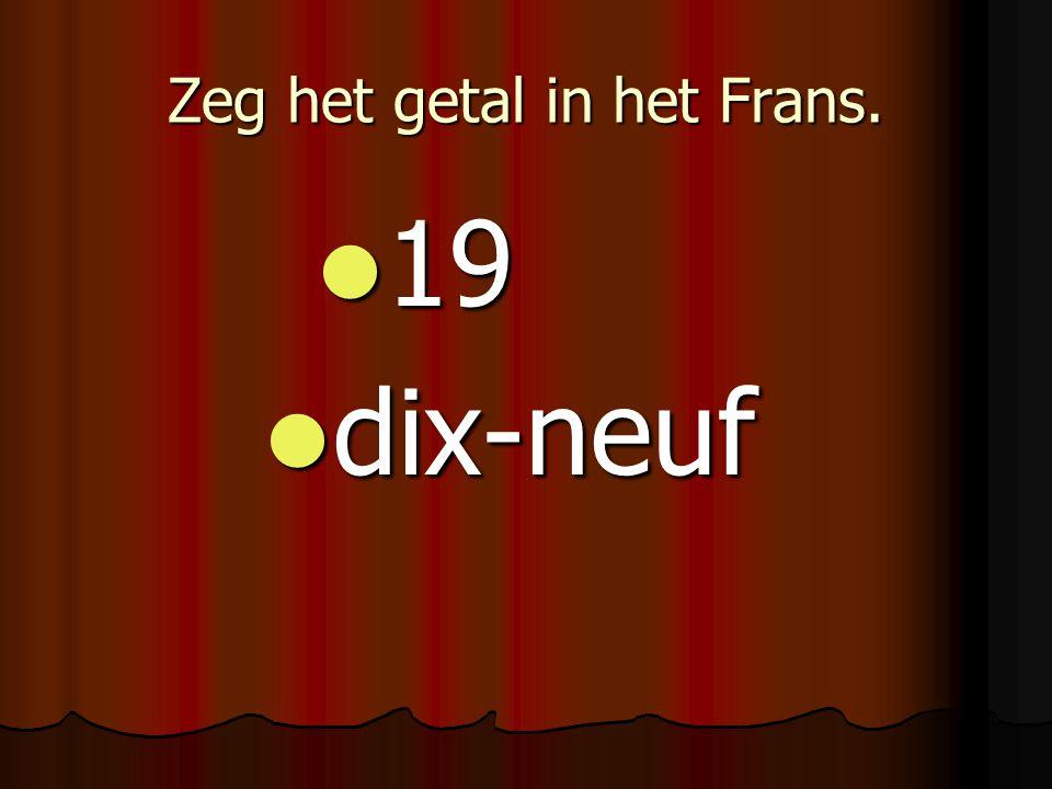 Zeg het getal in het Frans. 19 19 dix-neuf dix-neuf