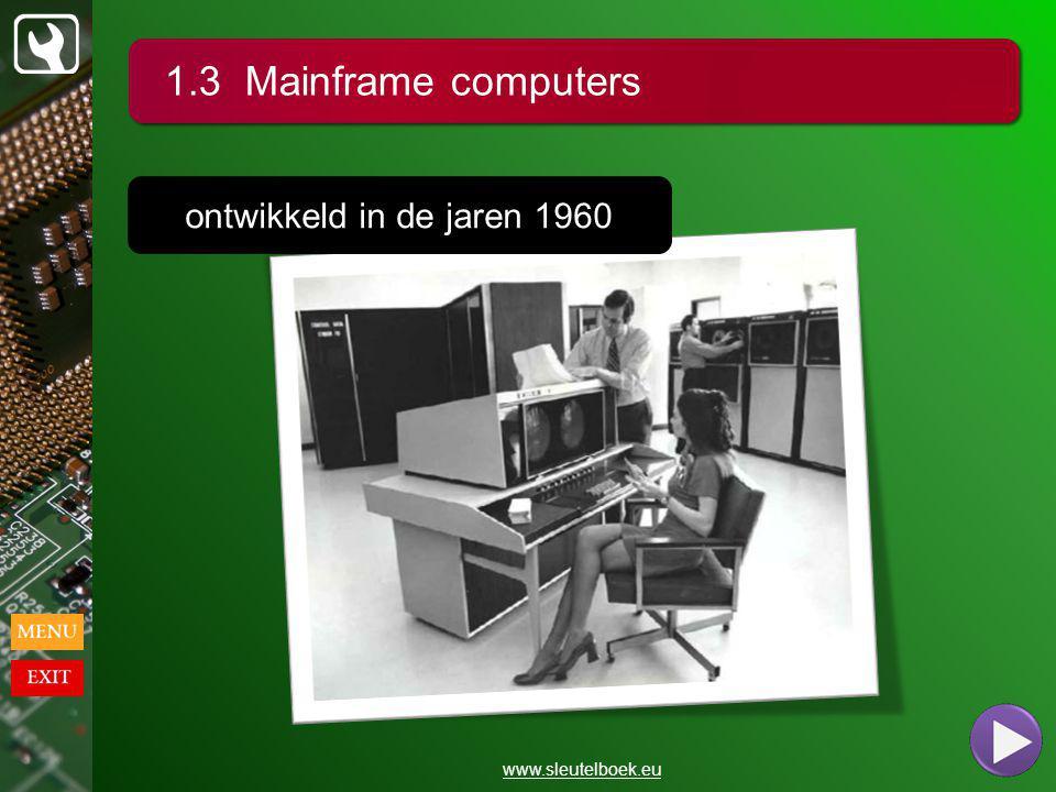 1.3 Mainframe computers www.sleutelboek.eu ontwikkeld in de jaren 1960
