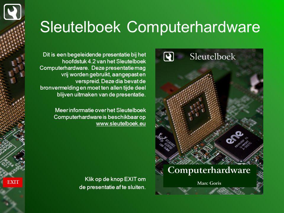 Sleutelboek Computerhardware Dit is een begeleidende presentatie bij het hoofdstuk 4.2 van het Sleutelboek Computerhardware. Deze presentatie mag vrij
