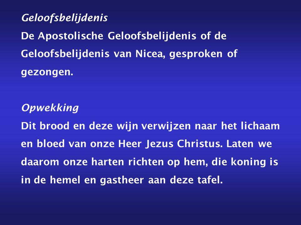 Geloofsbelijdenis De Apostolische Geloofsbelijdenis of de Geloofsbelijdenis van Nicea, gesproken of gezongen. Opwekking Dit brood en deze wijn verwijz