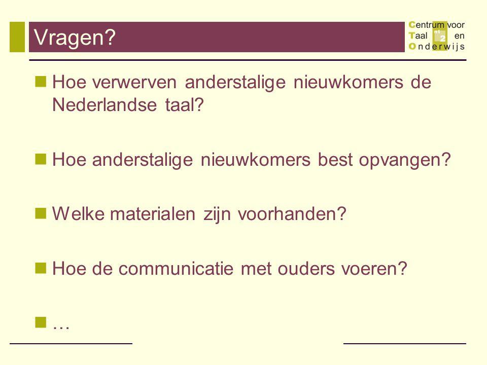 Vragen? Hoe verwerven anderstalige nieuwkomers de Nederlandse taal? Hoe anderstalige nieuwkomers best opvangen? Welke materialen zijn voorhanden? Hoe