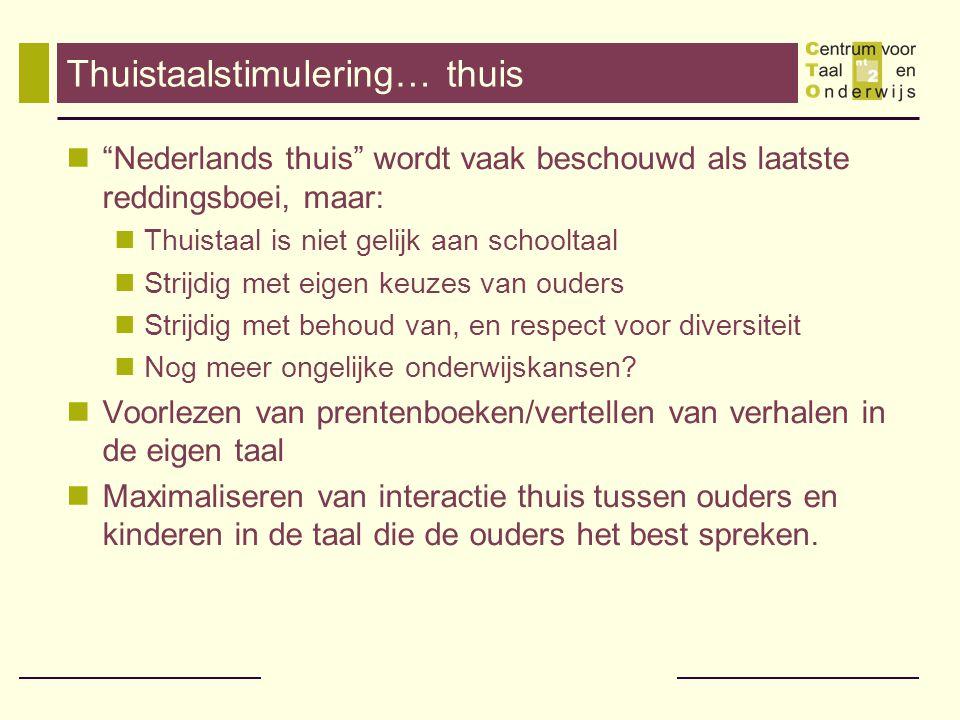 """Thuistaalstimulering… thuis """"Nederlands thuis"""" wordt vaak beschouwd als laatste reddingsboei, maar: Thuistaal is niet gelijk aan schooltaal Strijdig m"""
