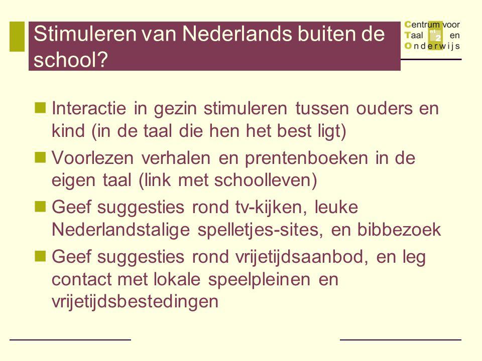 Stimuleren van Nederlands buiten de school? Interactie in gezin stimuleren tussen ouders en kind (in de taal die hen het best ligt) Voorlezen verhalen