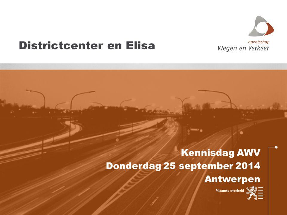 Kennisdag AWV Donderdag 25 september 2014 Antwerpen Districtcenter en Elisa