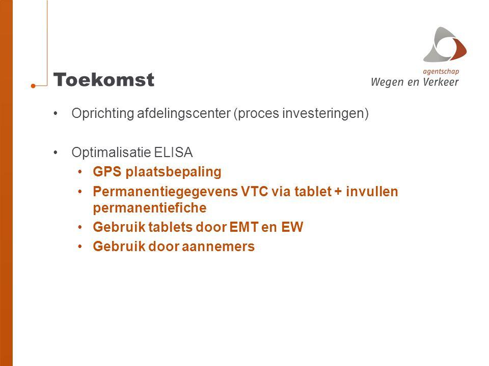 Toekomst Oprichting afdelingscenter (proces investeringen) Optimalisatie ELISA GPS plaatsbepaling Permanentiegegevens VTC via tablet + invullen permanentiefiche Gebruik tablets door EMT en EW Gebruik door aannemers