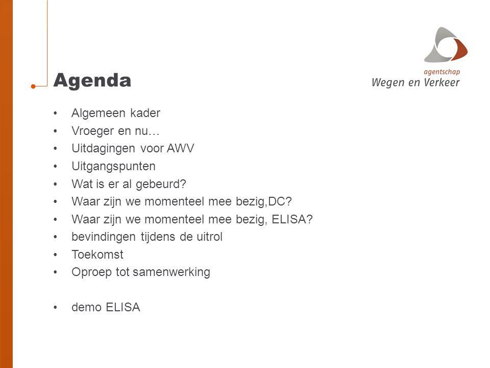 Agenda Algemeen kader Vroeger en nu… Uitdagingen voor AWV Uitgangspunten Wat is er al gebeurd.