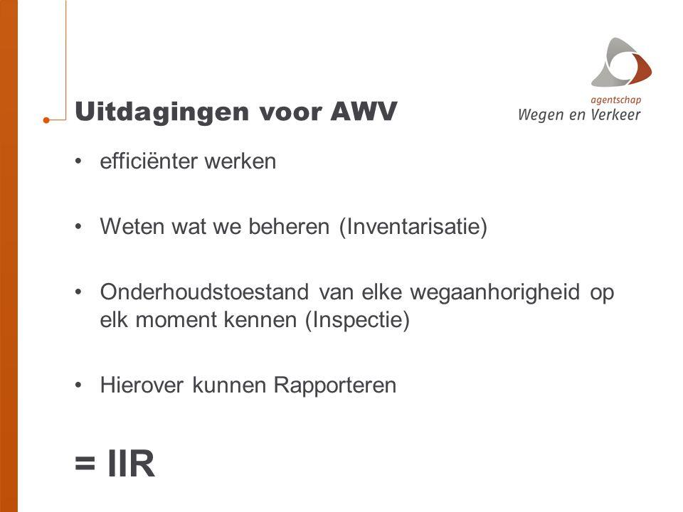 Uitdagingen voor AWV efficiënter werken Weten wat we beheren (Inventarisatie) Onderhoudstoestand van elke wegaanhorigheid op elk moment kennen (Inspectie) Hierover kunnen Rapporteren = IIR