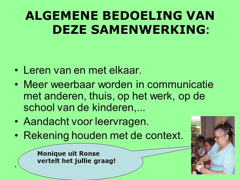 ALGEMENE BEDOELING VAN DEZE SAMENWERKING : Leren van en met elkaar. Meer weerbaar worden in communicatie met anderen, thuis, op het werk, op de school
