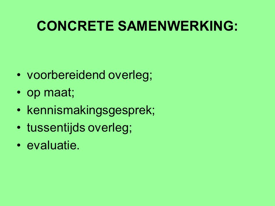 CONCRETE SAMENWERKING: voorbereidend overleg; op maat; kennismakingsgesprek; tussentijds overleg; evaluatie.
