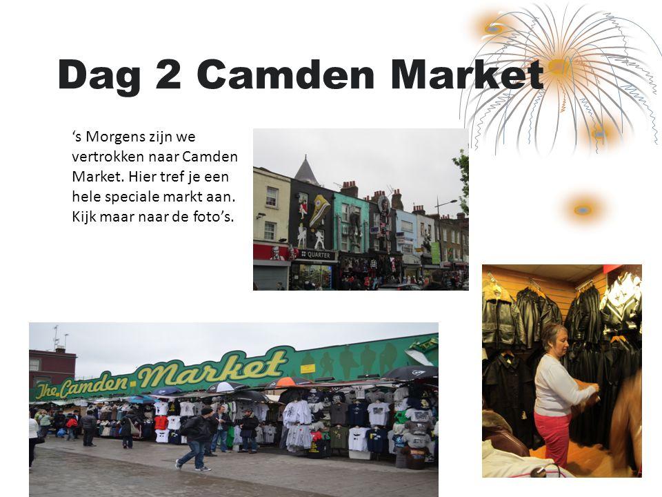 Dag 2 Camden Market 's Morgens zijn we vertrokken naar Camden Market. Hier tref je een hele speciale markt aan. Kijk maar naar de foto's.