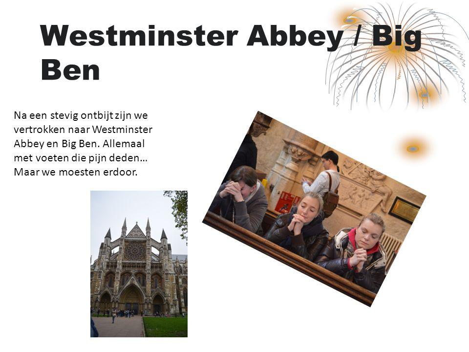 Westminster Abbey / Big Ben Na een stevig ontbijt zijn we vertrokken naar Westminster Abbey en Big Ben. Allemaal met voeten die pijn deden… Maar we mo