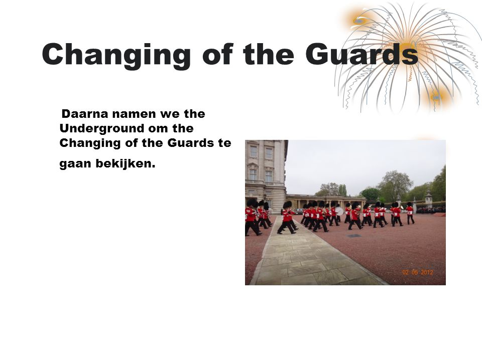 Changing of the Guards Daarna namen we the Underground om the Changing of the Guards te gaan bekijken.