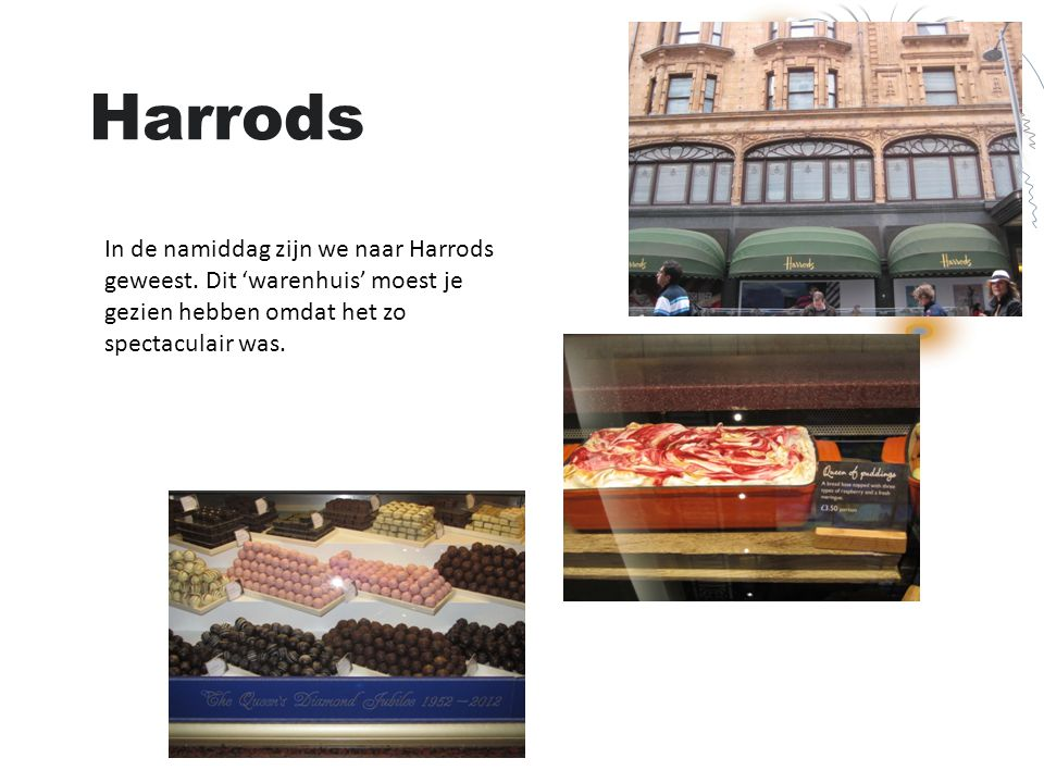 Harrods In de namiddag zijn we naar Harrods geweest. Dit 'warenhuis' moest je gezien hebben omdat het zo spectaculair was.
