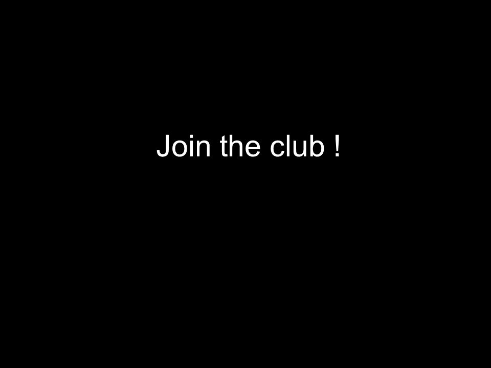 Join the club !