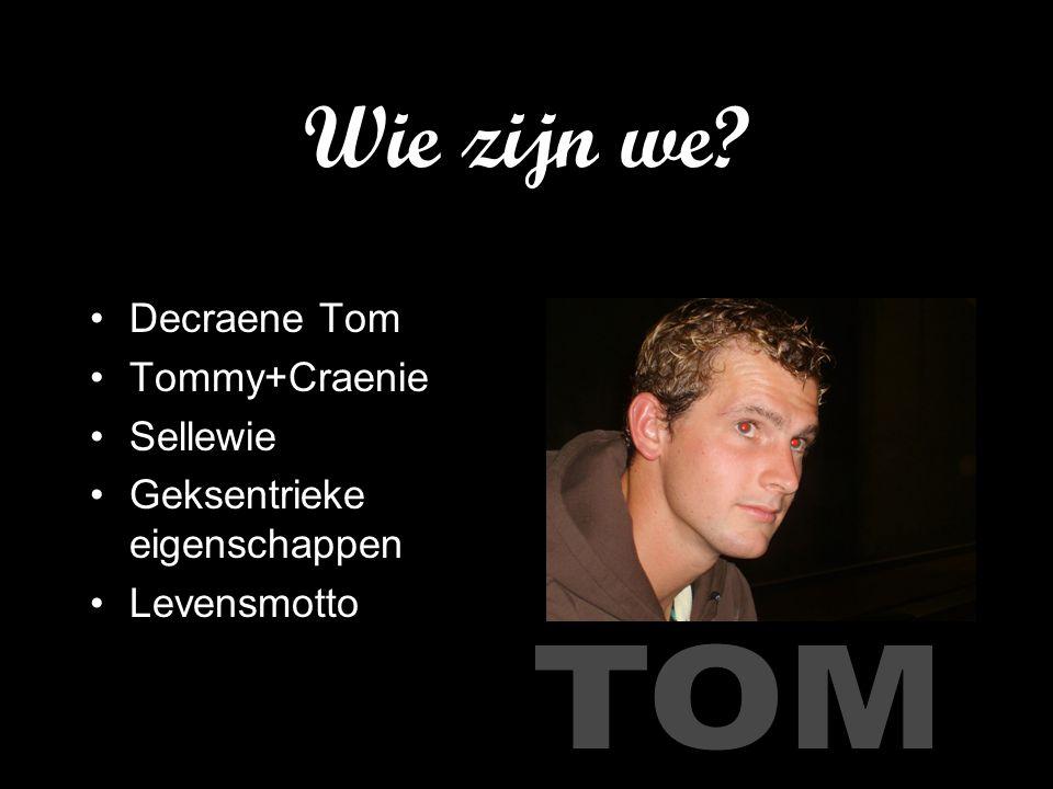 Wie zijn we? Decraene Tom Tommy+Craenie Sellewie Geksentrieke eigenschappen Levensmotto